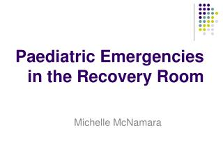 Paediatric Emergencies  in the Recovery Room