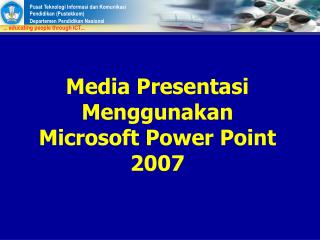 Media Presentasi Menggunakan Microsoft Power Point 2007