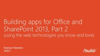 Building apps for Office and SharePoint  2013,  Part  2 ( using the web technologies you know and  love)