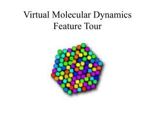 Virtual Molecular Dynamics Feature Tour