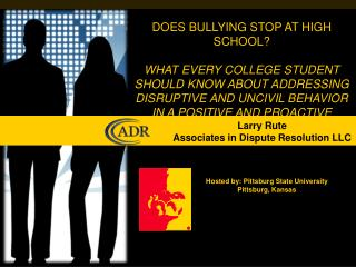 DOES BULLYING STOP AT HIGH SCHOOL? WHAT EVERY COLLEGE STUDENT SHOULD KNOW ABOUT ADDRESSING DISRUPTIVE AND UNCIVIL BEHAVI