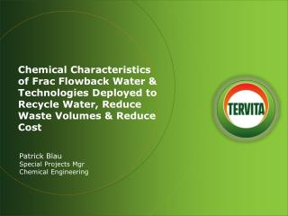 Chemical Characteristics of Frac Flowback Water  Technologies Deployed to Recycle Water, Reduce Waste Volumes  Reduce Co
