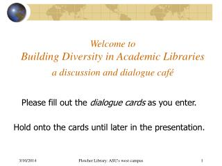 Welcome to  Building Diversity in Academic Libraries  a discussion and dialogue café