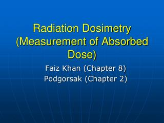 Radiation Dosimetry (Measurement of Absorbed Dose)