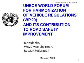 UNECE WORLD FORUM  FOR HARMONIZATION  OF VEHICLE REGULATIONS WP.29  AND ITS CONTRIBUTION  TO ROAD SAFETY IMPROVEMENT