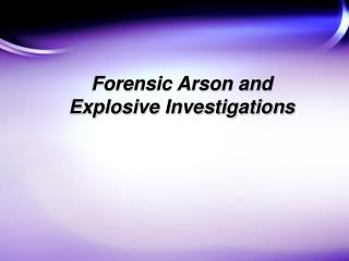 Forensic Arson and Explosive Investigations