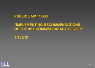 "PUBLIC LAW 110-53 ""IMPLEMENTING RECOMMENDATIONS  OF THE 9/11 COMMISSION ACT OF 2007"" TITLE IX"