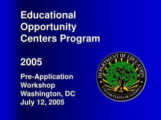 Educational Opportunity Centers Program  2005  Pre-Application Workshop Washington, DC July 12, 2005