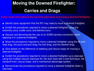 Moving the Downed Firefighter:           Carries and Drags