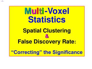 Multi -Voxel Statistics  Spatial Clustering  False Discovery Rate:   Correcting  the Significance