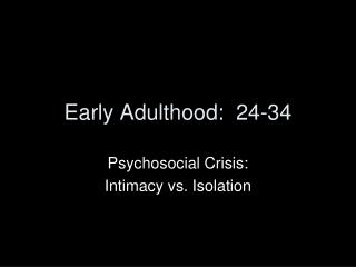 Early Adulthood:  24-34