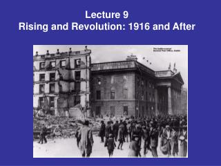 Lecture 9 Rising and Revolution: 1916 and After