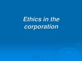 Ethics in the corporation