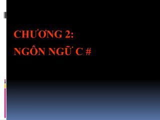 Chương  2: NGÔN NGỮ C #