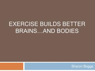 Exercise Builds Better Brains…and Bodies