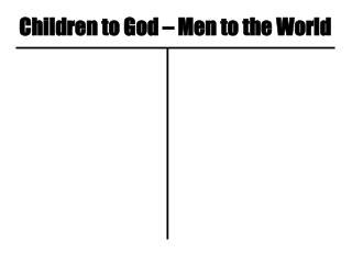 Children to God – Men to the World