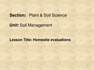Section: Plant  Soil Science   Unit: Soil Management   Lesson Title: Homesite evaluations
