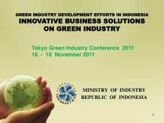 GREEN INDUSTRY DEVELOPMENT EFFORTS IN INDONESIA INNOVATIVE BUSINESS SOLUTIONS   ON GREEN INDUSTRY