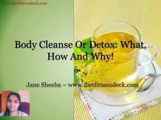 Body Cleanse And Detox: What, How And Why