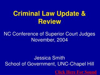 Criminal Law Update  Review  NC Conference of Superior Court Judges November, 2004   Jessica Smith School of Government,