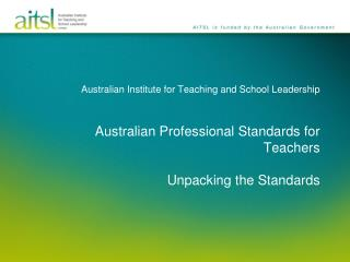 Australian Institute for Teaching and School Leadership  Australian Professional Standards for Teachers Unpacking the St