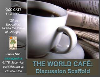 The World Caf :  Discussion Scaffold
