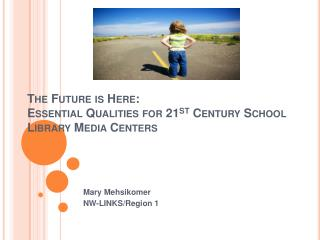 The Future is Here:  Essential Qualities for 21st Century School Library Media Centers