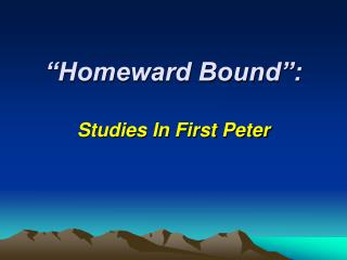 """Homeward Bound"": Studies In First Peter"