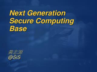 Next Generation Secure Computing Base