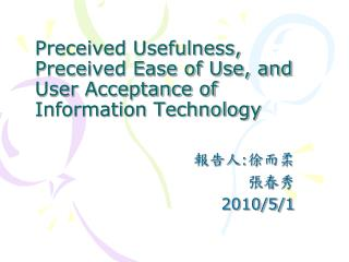 Preceived Usefulness, Preceived Ease of Use, and User Acceptance of Information Technology