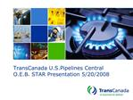 TransCanada U.S.Pipelines Central O.E.B. STAR Presentation 5