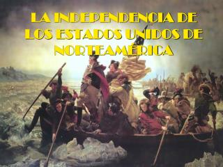 LA INDEPENDENCIA DE LOS ESTADOS UNIDOS DE NORTEAM RICA