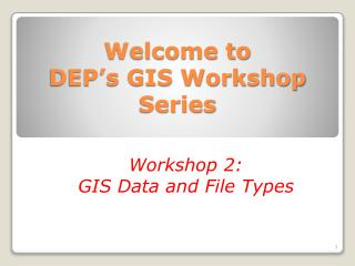 Welcome to  DEP s GIS Workshop Series