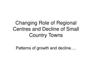 Changing Role of Regional Centres and Decline of Small Country Towns