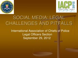 SOCIAL MEDIA: LEGAL CHALLENGES AND PITFALLS