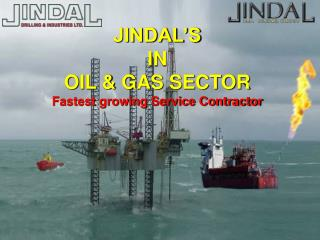 JINDAL S  IN OIL  GAS SECTOR Fastest growing Service Contractor