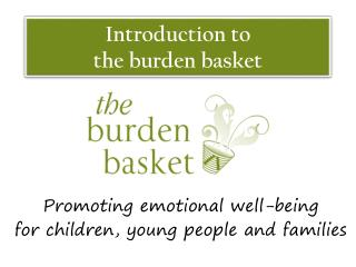Introduction to  the burden basket