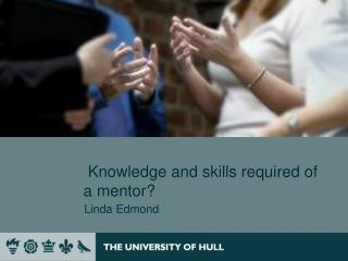 Knowledge and skills required of  a mentor?