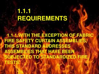 .  1.1.1.WITH THE EXCEPTION OF FABRIC FIRE SAFETY CURTAIN ASSEMBLIES, THIS STANDARD ADDRESSES ASSEMBLIES THAT HAVE BEEN