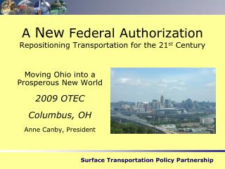 A  New  Federal Authorization  Repositioning Transportation for the 21 st  Century