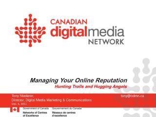 Tony Niederer, tony@cdmn.ca Director, Digital Media Marketing & Communications Dec. 5, 2011