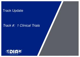 Track Update Track #:  1 Clinical Trials