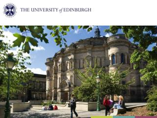 Why choose the University of Edinburgh? The University The City of Edinburgh Degree structure What happens next? Accommo