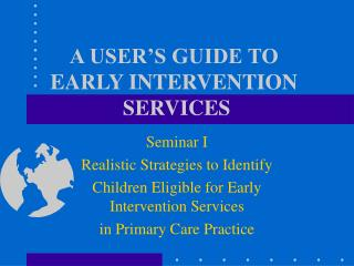 A USER S GUIDE TO  EARLY INTERVENTION  SERVICES