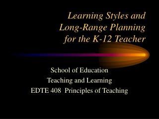 Learning Styles and Long-Range Planning for the K-12 Teacher