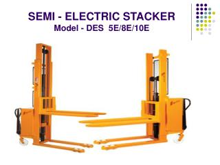 SEMI - ELECTRIC STACKER Model - DES  5E/8E/10E