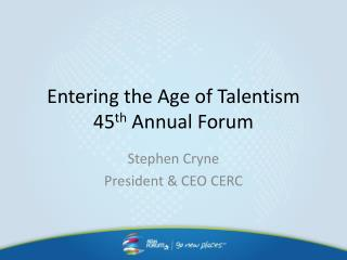 Entering the Age of Talentism 45 th  Annual Forum
