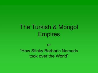 The Turkish & Mongol Empires
