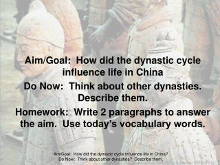 Aim/Goal:  How did the dynastic cycle influence life in China Do Now:  Think about other dynasties.  Describe them.