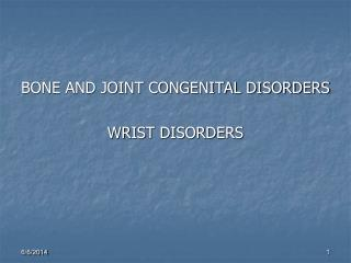 BONE AND JOINT CONGENITAL DISORDERS WRIST DISORDERS